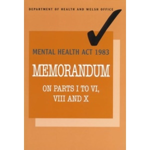 Mental Health Act, 1983: Memorandum on Parts 1 to 6, 8 and 10