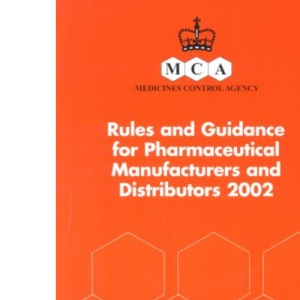 Rules and Guidance for Pharmaceutical Manufacturers and Distributors 2002 (Medicines Control Agency)