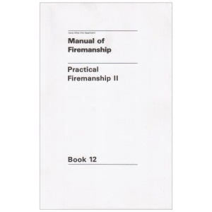 Manual of firemanship: a survey of the science of fire-fighting, Book 12: Practical firemanship