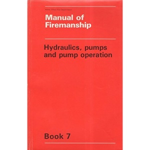 Manual of Firemanship: Hydraulics Pumps and Pump Operation Bk. 7: Survey of the Science of Fire-fighting