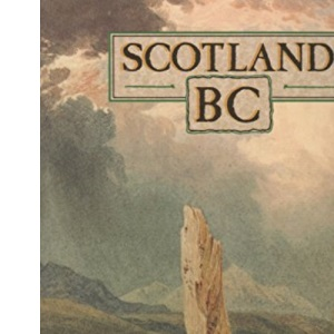 Scotland B.C.: Introduction to the Prehistoric Houses, Tombs, Ceremonial Monuments and Fortifications in the Care of the Secretary of State for Scotland (Historic Buildings and Monuments)