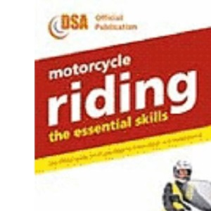 Motorcycle Riding: The Essential Skills