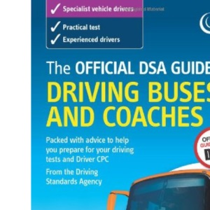 The Official DVSA Guide to Driving Buses and Coaches (The Official DSA Guide to Driving Buses and Coaches)