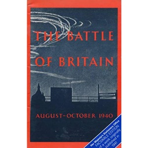 The Battle of Britain: An Air Ministry Account of the Great Days from 8 August - 31 October, 1940