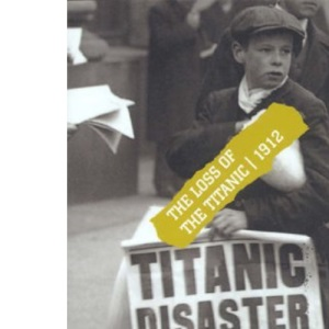 The Loss of the Titanic 1912 (Uncovered Editions)