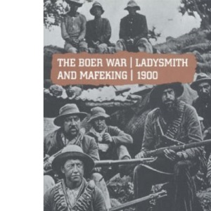 The Boer War, Ladysmith and Mafeking, 1900 (Uncovered Editions)