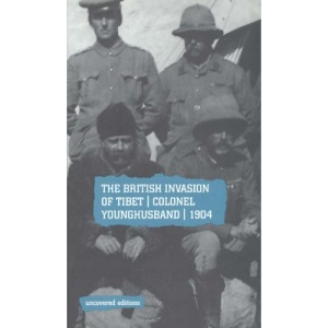 The British Invasion of Tibet: Colonel Younghusband, 1904 (Uncovered Editions)