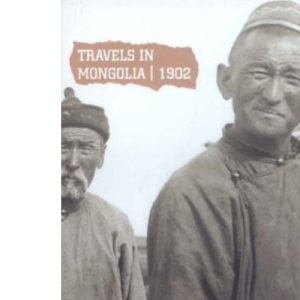 Travels in Mongolia, 1902: A Journey by C.W.Campbell, the British Consul in China (Uncovered Editions)