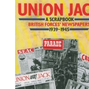 Union Jack - A Scrapbook: British Forces' Newspapers, 1939-45