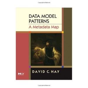 Data Model Patterns: A Metadata Map (The Morgan Kaufmann Series in Data Management Systems)