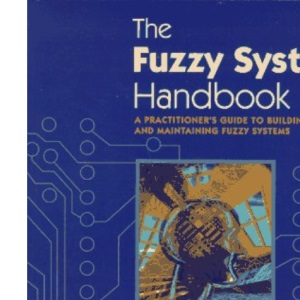 The Fuzzy Systems Handbook: Concepts, Designs and Implementation