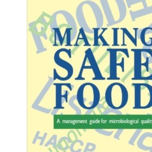 Making Safe Food: A Management Guide for Microbiological Quality