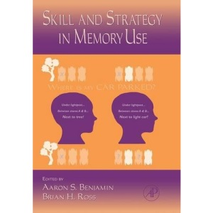 The Psychology of Learning and Motivation: Skill and Strategy in Memory Use (The Psychology of Learning & Motivation: Advances in Research & Theory)