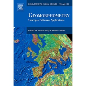 Geomorphometry: Concepts, Software, Applications (Developments in Soil Science)
