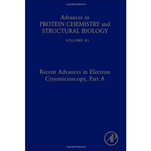 Recent Advances in Electron Cryomicroscopy, Part A: 82 (Advances in Protein Chemistry & Structural Biology)