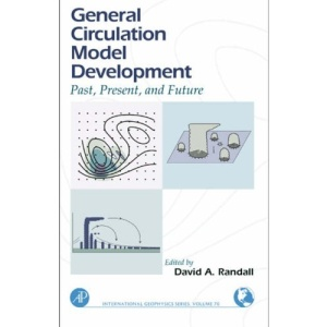 General Circulation Model Development: Past, Present, and Future (International Geophysics)