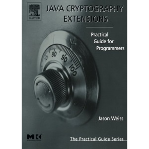 Java Cryptography Extensions: Practical Guide for Programmers (The Practical Guides)