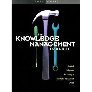 The Knowledge Management Toolkit: Practical Techniques for Building a Knowledge Management System