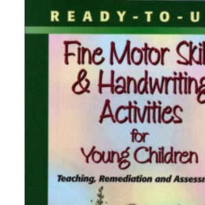 Ready-to-Use Fine Motor Skills and Handwriting Activities for Young Children: Teaching, Remediation and Assessment (Complete Motor Skills Activities Program)