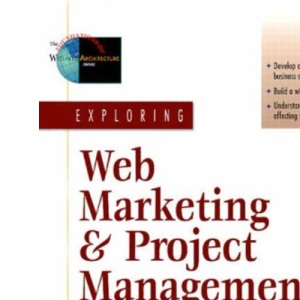Exploring Web Marketing and Project Management (Foundations of Web Site Architecture)