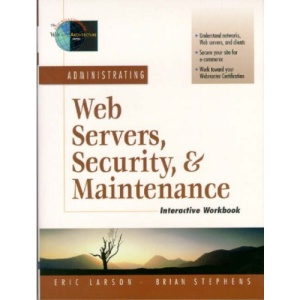 Administering Web Servers, Security and Maintenance (Foundations of Web Site Architecture)
