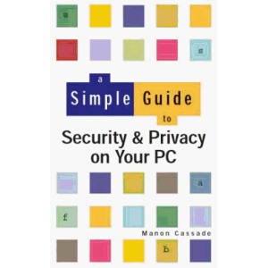 A Simple Guide to Security & Privacy on Your PC