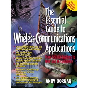 The Essential Guide to Wireless Communications Applications: From Cellular Systems to WAP and M-commerce (Essential Guides (Prentice Hall))
