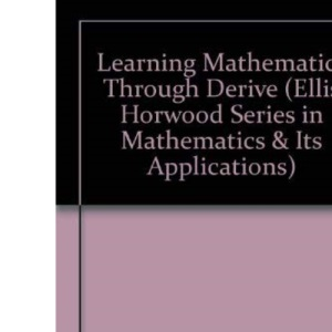 Learning Mathematics Through DERIVE (Ellis Horwood Series in Mathematics & Its Applications)