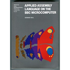Applied Assembly Language on the B. B. C. Microcomputer (Prentice-Hall International personal computer book)