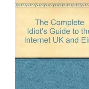 The Complete Idiot's Guide to the Internet 2002: UK and Eire 2002 Edition