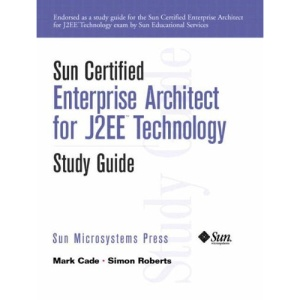 Sun Certified Enterprise Architect for J2EE Technology: Study Guide (Sun Microsystems Press)
