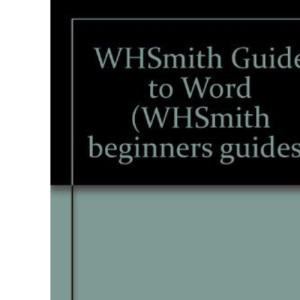 WHSmith Using Word for beginners (WHSmith Microsoft guides)
