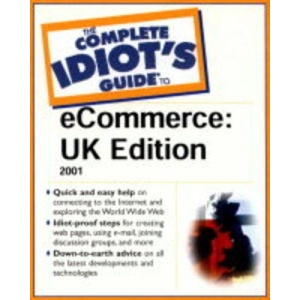 The Complete Idiot's Guide to e-Commerce: UK Edition (Complete Idiot''s Guides)