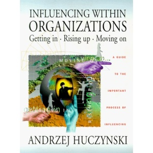 Influencing within Organizations: Getting in, Rising Up and Moving on