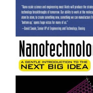 Nanotechnology: A Gentle Introduction to the Next Big Idea
