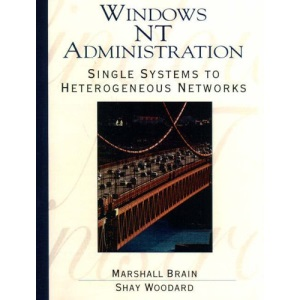 Windows NT Administration: Single Systems to Heterogeneous Networks