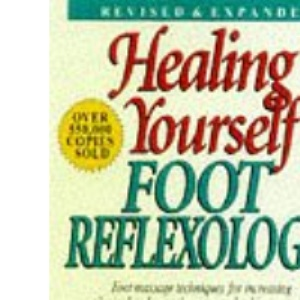 Healing Yourself with Foot Reflexology, Revised & Expanded