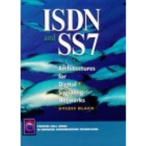 ISDN and SS7: Architectures for Digital Signaling Networks (Prentice-Hall Series in Advanced Communications Technologies)