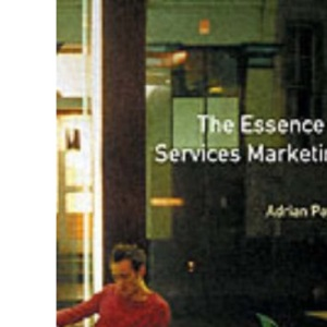 The Essence of Services Marketing (Prentice Hall Essence of Management Series)