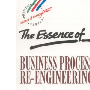 The Essence of Business Process Reengineering (Prentice Hall Essence of Management Series)