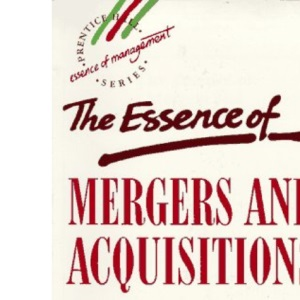 The Essence of Mergers and Acquisitions (Prentice Hall Essence of Management Series)