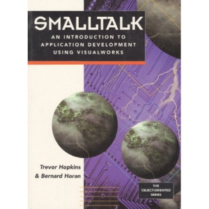 Smalltalk: An Introduction to Applied Development Using Visual Works (Prentice-Hall Object-Oriented)