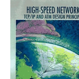 High Speed Networks: TCP/IP and ATM Design Principles (William Stallings Books on Computer and Data Communications Technology)