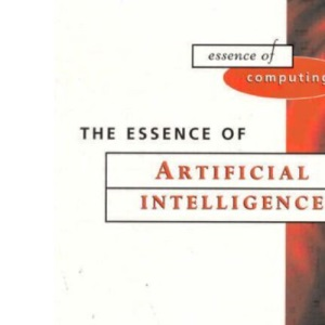 The Essence of Artificial Intelligence (Essence of computing)