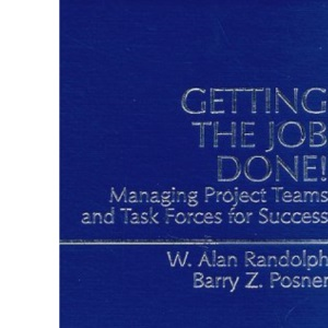 Getting the Job Done: Managing Project Teams and Task Forces for Success