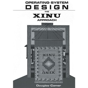 Operating System Design: v. 1: The Xinu Approach (Prentice-hall Software Series)