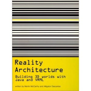 Reality Architecture: Building 3D Worlds in Java and VRML
