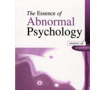 The Essence of Abnormal Psychology (The essence of psychology series)