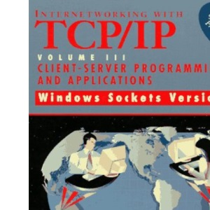 Internetworking with TCP/IP Volume 3 : Client-Server Programming and Applications Windows Sockets Version