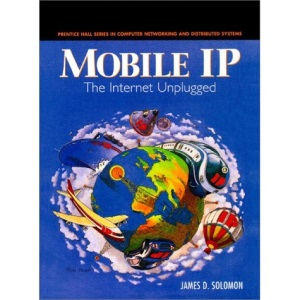 Mobile IP: The Internet Unplugged (Prentice Hall Series in Computer Networking and Distributed)